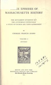 Cover of: Three episodes of Massachusetts history: the settlement of Boston Bay, the Antinomian controversy, a study of church and town government.
