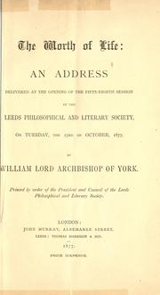 Cover of: The worth of life: an address delivered at the opening of the fifty-eighth session of the Leeds philosophical and literary society, on Tuesday, the 23rd of October, 1877