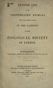 Cover of: Revised list of the vertebrated animals now or lately living in the gardens of the Zoological Society of London.  Supplement containing additions received in 1872, 1873, and 1874. | Zoological Society of London.