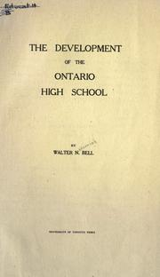 The development of the Ontario high school by Walter N. Bell