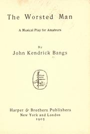 Cover of: The worsted man: a musical play for amateurs, by John Kendrick Bangs.