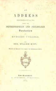 Cover of: An address, delivered July 20, 1830, before the Peithessophian and Philoclean societies of Rutgers College