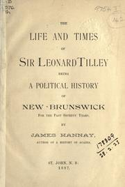Cover of: The life and times of Sir Leonard Tilley, being a political history of New Brunswick for the past seventy years