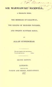 Cover of: Sir Marmaduke Maxwell: a dramatic poem, The mermaid of Galloway, The legend of Richard Faulder, and Twenty Scottish songs
