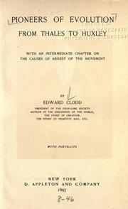 Pioneers of evolution from Thales to Huxley by Edward Clodd