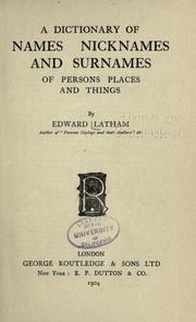 Cover of: A dictionary of names, nicknames and surnames, of people, places and things