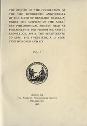 Cover of: The record of the celebration of the two hundredth anniversary of the birth of Benjamin Franklin, under the auspices of the American Philosophical Society, held at Philadelphia for promoting useful knowledge, April the seventeenth to April the twentieth, A.D. nineteen hundred and six