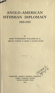 Anglo-American Isthmian diplomacy, 1815-1915 by Mary Wilhelmine Williams