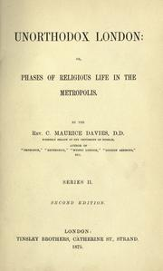 Cover of: Unorthodox London, or, Phases of religious life in the metropolis | Charles Maurice Davies