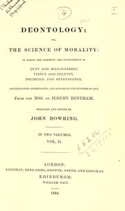 Cover of: Deontology or, The science of morality: in which the harmony and co-incidence of duty and self-interest, virtue and felicity, prudence and benevolence, are explained and exemplified : from the MSS. of Jeremy Bentham