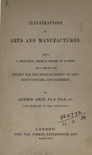 Cover of: Illustrations of arts and manufactures | Arthur Aikin