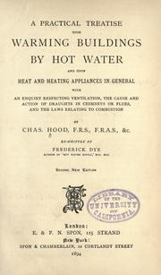 A practical treatise upon warming buildings by hot water and upon heat and heating appliances in general by Hood, Charles