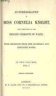Cover of: Autobiography of Miss Cornelia Knight, lady companion to the Princess Charlotte of Wales, with extracts from her journals and anecdote books. | Ellis Cornelia Knight