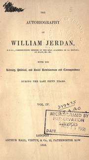 Cover of: Autobiography of William Jerdan, with his literary, political, and social reminiscences and correspondence during the last fifty years