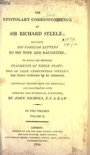 Cover of: Epistolary correspondence: including his familiar letters to his wife and daughters.  To which are prefixed fragments of three plays, two of them undoubtedly Steele's, the third supposed to be Addison's. Faithfully printed from the originals, and illutrated with literary and historical anecdotes