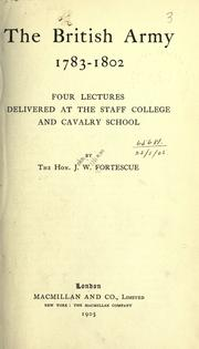 Cover of: The British Army, 1783-1802: four lectures delivered at the Staff College and Cavalry School.