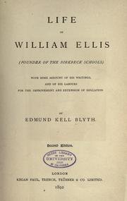 Cover of: Life of William Ellis (founder of the Birkbeck schools) with some account of his writings and of his labours for the improvement and extension of education | Edmund Kell Blyth
