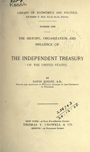Cover of: The history, organization and influence of the independent treasury of the United States