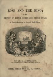 Cover of: The rose and the ring, or, The history of Prince Giglio and Prince Bulbo: a fire-side pantomime for great and small children