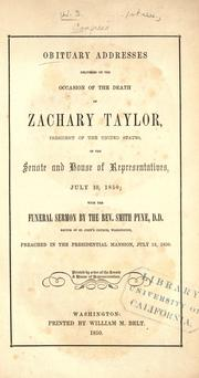 Cover of: Obituary addresses delivered on the occasion of the death of Zachary Taylor, president of the United States, in the Senate and House of Representatives, July 10, 1850 |