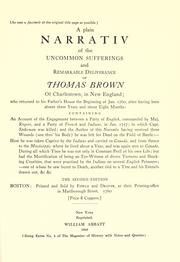 Cover of: A plain narrativ of the uncommon sufferings and remarkable deliverance of Thomas Brown, of Charlestown, in New England | Brown, Thomas