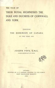 The tour of Their Royal Highnesses the Duke and Duchess of Cornwall and York through the dominion of Canada in the year 1901 by Pope, Joseph