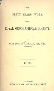 Cover of: The fifty years' work of the Royal geographical society: By Clements R. Markham... secretary.