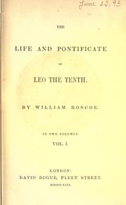 The life and pontificate of Leo the Tenth by William Roscoe