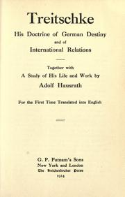 Cover of: Treitschke, his doctrine of German destiny and of international relations, together with a study of his life and work