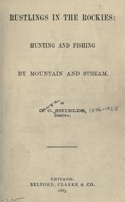 Cover of: Rustlings in the Rockies: hunting and fishing by mountain and stream.
