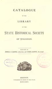 Catalogue of the Library of the State Historical Society of Wisconsin by State Historical Society of Wisconsin. Library.