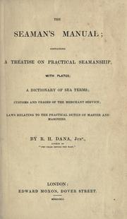 Cover of: The seaman's manual: containing a treatise on practical seamanship, a dictionary of sea terms, customs and usages of the merchant service, laws relating to the practical duties of master and mariners