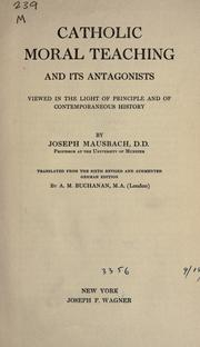 Cover of: Catholic moral teaching and its antagonists viewed in the light of principle and of contemporaneous history | Joseph Mausbach