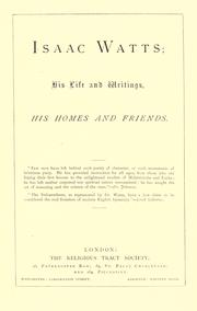 Cover of: Isaac Watts: his life and writings : his homes and friends.