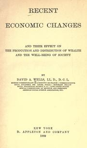 Cover of: Recent economic changes: and their effect on the production and distribution of wealth and the well-being of society