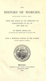 Cover of: The history of Woburn, Middlesex County, Mass. from the grant of its territory to Charlestown, in 1640, to the year 1680. by Sewall, Samuel
