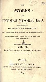 Cover of: The works of Thomas Moore: comprehending all his melodies, ballads, etc., never before published without the accompanying music ; embellished with a portrait and a sketch of the author's life.