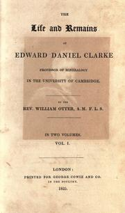 The life and remains of Edward Daniel Clarke, professor of mineralogy in the University of Cambridge by Otter, William Bp. of Chichester