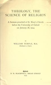 Cover of: Theology, the science of religion: a sermon preached at St. Mary's Church before the University of Oxford on January 18, 1914