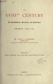 Cover of: The XVIIIth century: its institutions, customs, and costumes. France, 1700-1789.