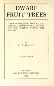 Cover of: Dwarf fruit trees: their propagation, pruning, and general management, adapted to the United States and Canada