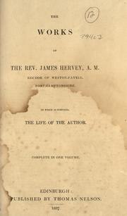 Cover of: The works of the Rev. James Hervey, A.M. rector of Weston-Favell, Northamptonshire ; to which is prefixed the life of the author