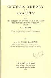 Cover of: Genetic theory of reality: being the outcome of genetic logic as issuing in the aesthetic theory of reality called pancalism, with an extended glossary of terms