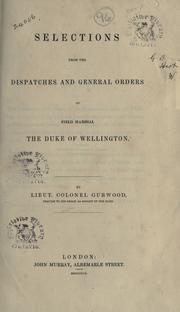 Cover of: Selections from the dispatches and general orders of Field Marshal the Duke of Wellington: By Lieut. Colonel Gurwood.