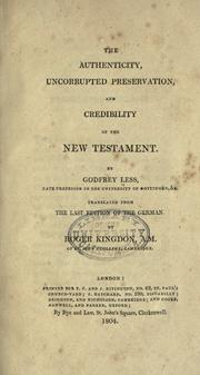 Cover of: The authenticity, uncorrupted preservation, and credibility of the New Testament