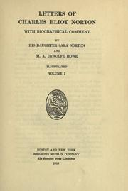 Cover of: Letters of Charles Eliot Norton, with biographical comment by his daughter Sara Norton and M.A. DeWolfe Howe