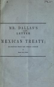 Cover of: Mr. Dallas's letter on the Mexican treaty: re-printed from the Public ledger of June 15, 1849