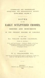 Notes on the early sculptured crosses, shrines and monuments in the present diocese of Carlisle by William Slater Calverley