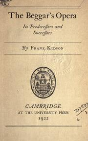 The beggar's opera, its predecessors and successors by Frank Kidson