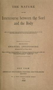 Cover of: The nature of the intercourse between the soul and the body: which is supposed to be effected either by physical influx, or by spiritual influx, or by pre-established harmony.